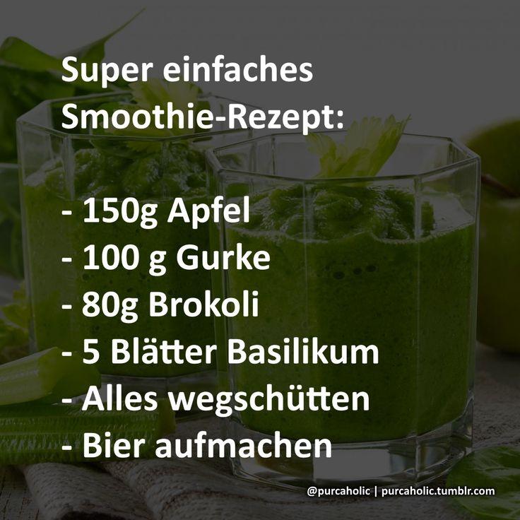 Super einfaches Smoothie-Rezept:  - 150g Apfel - 100 g Gurke - 80g Brokoli - 5 Blätter Basilikum - Alles wegschütten - Bier aufmachen  #zitat #zitate #spruch #sprüche #worte #wahreworte #schöneworte #gedichte #humor #lustig #lustigesprüche #cool #witzig #smoothie #bier