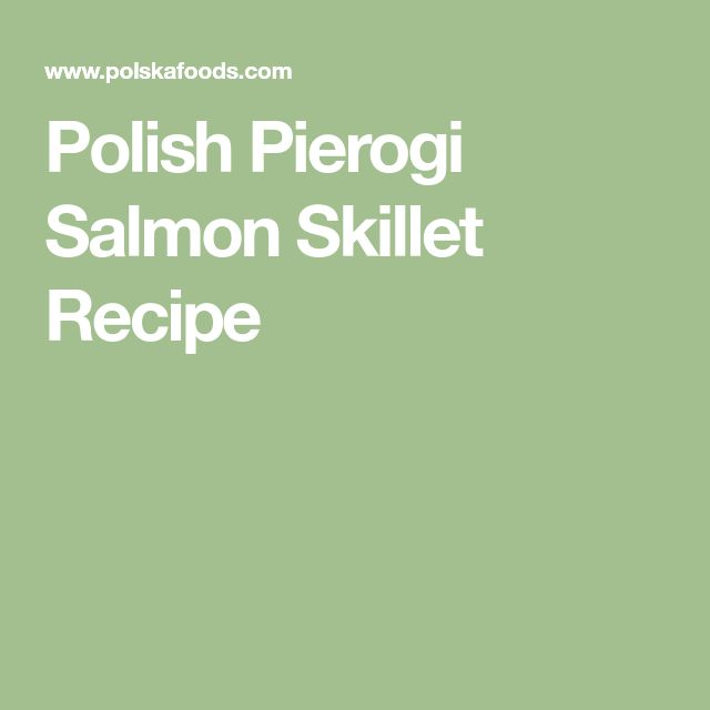 Polish Pierogi Salmon Skillet Recipe