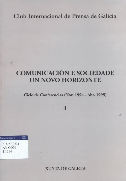 Comunicación e sociedade un novo horizonte : ciclo de conferencias (Nov. 1994 - Abr. 1995) : Club Internacional de Prensa de Galicia / Manuel Campo Vidal ... [et al.]