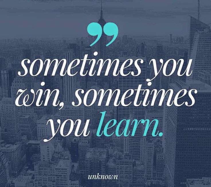 Sometimes You Win Sometimes You Learn : 2353 best images about quotes to live by on pinterest for a reason dalai lama and your life ~ Somuchworld.com Haus und Dekorationen