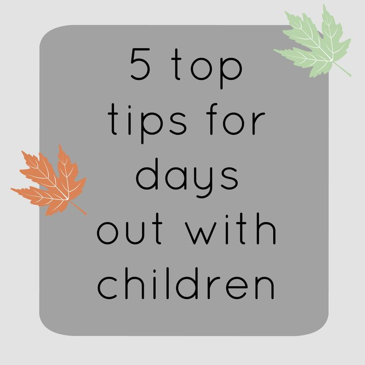 5 top tips for days out with children