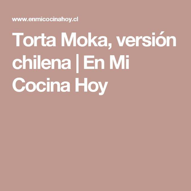 Torta Moka, versión chilena | En Mi Cocina Hoy