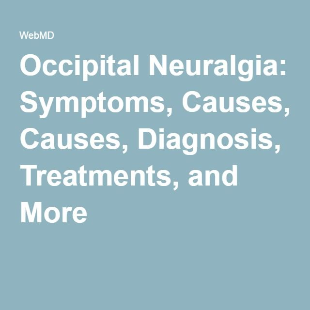 Occipital Neuralgia: Symptoms, Causes, Diagnosis, Treatments, and More