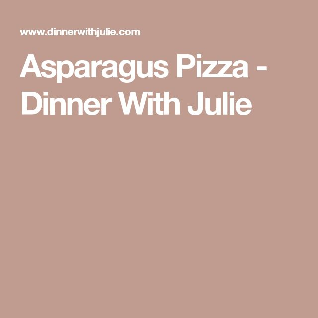 Asparagus Pizza - Dinner With Julie