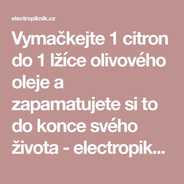 Vymačkejte 1 citron do 1 lžíce olivového oleje a zapamatujete si to do konce svého života - electropiknik.cz