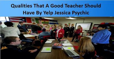 Yelp Jessica Psychic: Qualities That A Good Teacher Should Have By Yelp ...