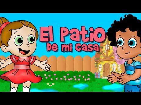 El patio de mi casa canción infantil (Rondas y canciones infantiles) - YouTube