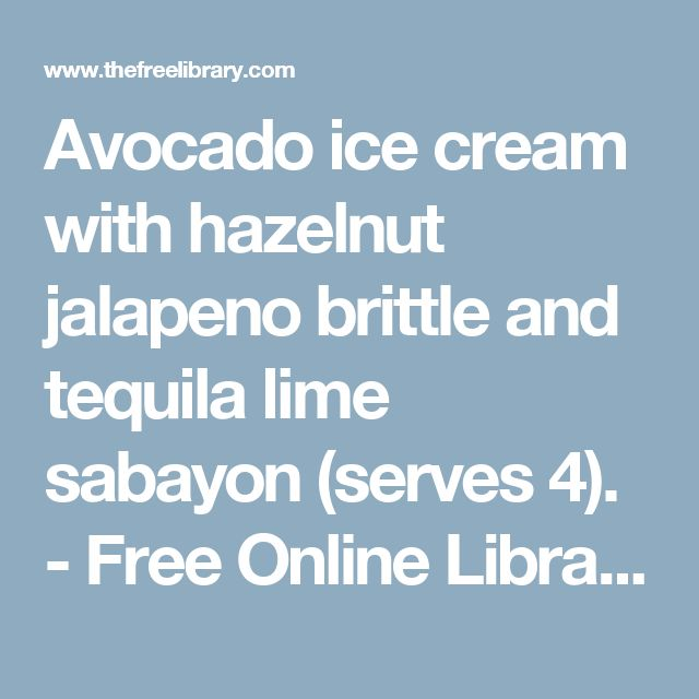 Avocado ice cream with hazelnut jalapeno brittle and tequila lime sabayon (serves 4). - Free Online Library