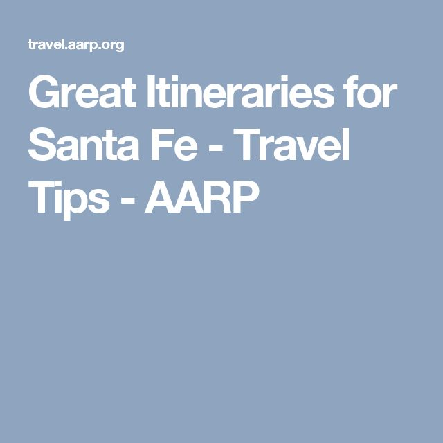 Great Itineraries for Santa Fe - Travel Tips - AARP