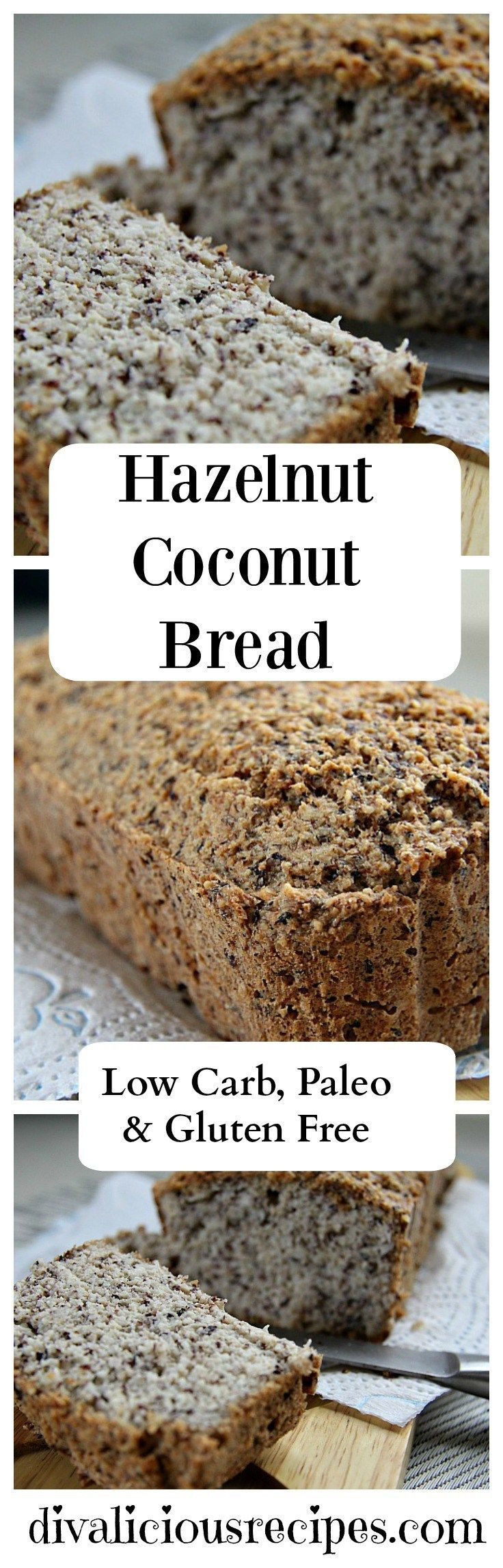 An easy low carb & gluten free bread with no sugar or sugar substitute. The hazelnut flour makes it sweet enough!  http://divaliciousrecipes.com/2016/11/07/hazelnut-coconut-bread/