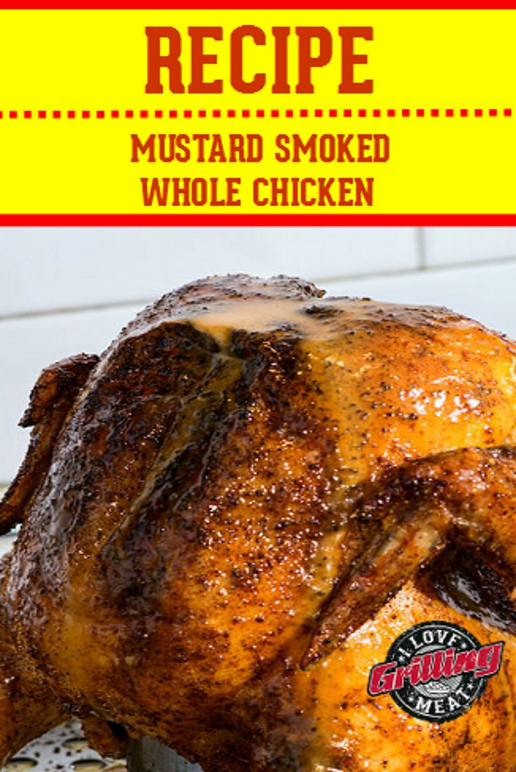 Mustard Smoked Whole Chicken Recipe And Tips