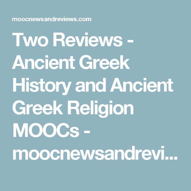 Two Reviews - Ancient Greek History and Ancient Greek Religion MOOCs - moocnewsandreviews.com