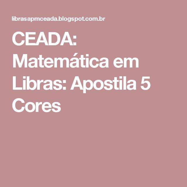 CEADA: Matemática em Libras: Apostila 5 Cores