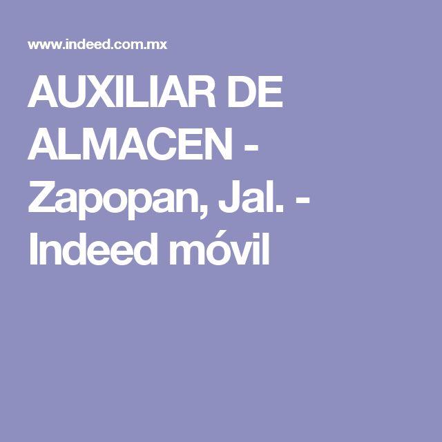 AUXILIAR DE ALMACEN - Zapopan, Jal. - Indeed móvil