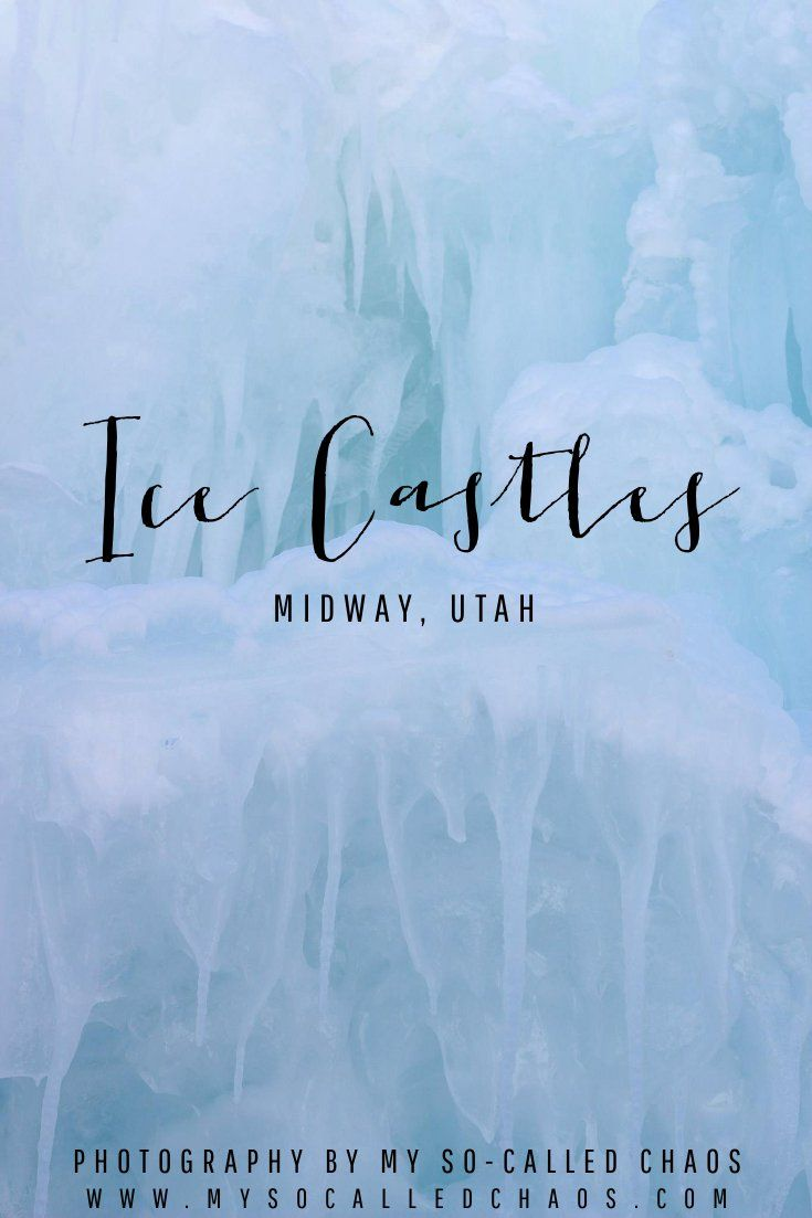Photography   The Ice Castles in Midway, Utah - http://mysocalledchaos.com/2016/02/ice-castles-midway-utah.html