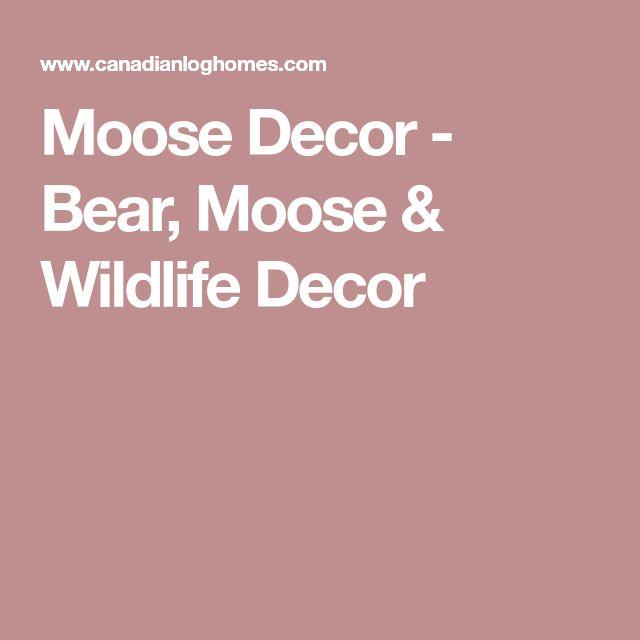 Moose Decor - Bear, Moose & Wildlife Decor