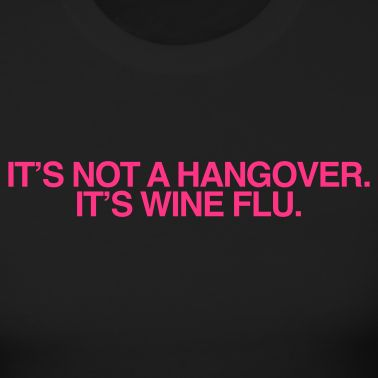 It's wine flu -  @Christine Sanchez. Let's go catch the flu soon!!