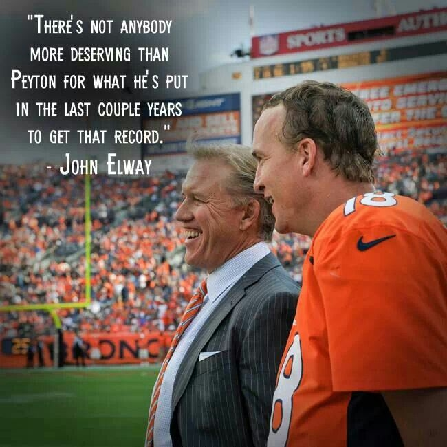 Famous Peyton Manning Quotes: John Elway + Peyton Manning= An Unstoppable Force...If