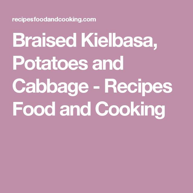 Braised Kielbasa, Potatoes and Cabbage - Recipes Food and Cooking