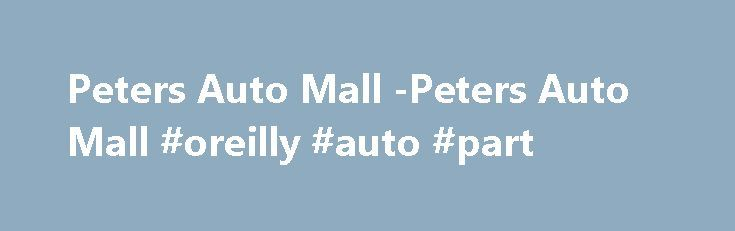 Peters Auto Mall -Peters Auto Mall #oreilly #auto #part http://france.remmont.com/peters-auto-mall-peters-auto-mall-oreilly-auto-part/  #peters auto mall # Comments Privacy notice to our customers in connection with your transaction, this dealership may obtain information about you as described in this notice, which we handle as stated in this notice. 1. We collect nonpublic personal information about you from the following sources: √ information we receive from you on applications or other…