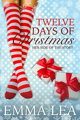 Twelve Days of Christmas: His Side of the Story by Emma Lea; self-published