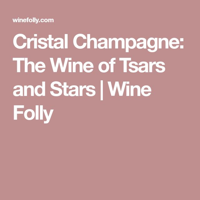 Cristal Champagne: The Wine of Tsars and Stars   Wine Folly
