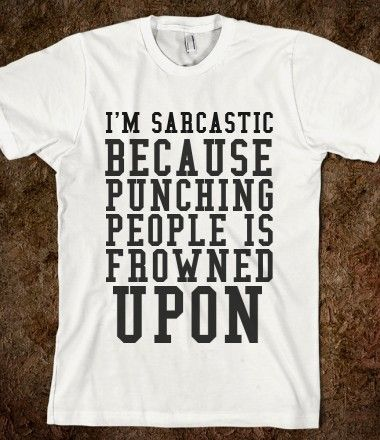 SARCASTIC BECAUSE PUNCHING PEOPLE IS FROWNED UPON - glamfoxx.com - Skreened T-shirts, Organic Shirts, Hoodies, Kids Tees, Baby One-Pieces and Tote Bags Custom T-Shirts, Organic Shirts, Hoodies, Novelty Gifts, Kids Apparel, Baby One-Pieces | Skreened - Ethical Custom Apparel