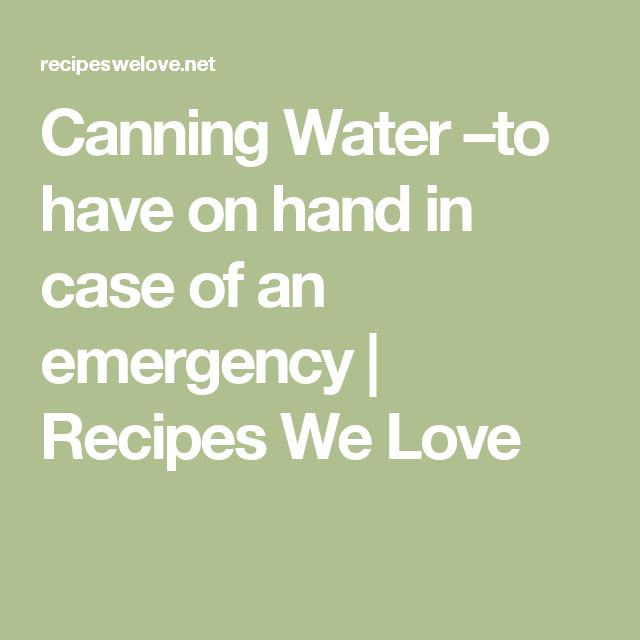 Canning Water –to have on hand in case of an emergency | Recipes We Love