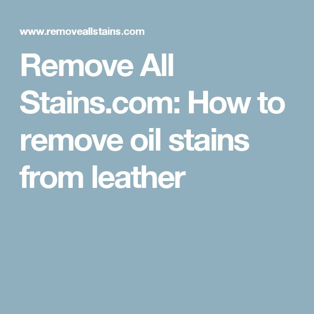 Remove All Stains.com: How to remove oil stains from leather