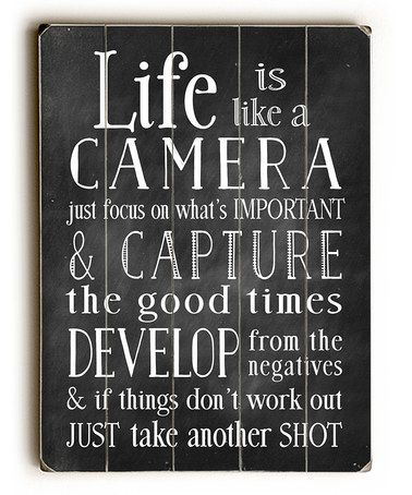 Life is like a camera just focus on what's important and capture the good times, develop from the negatives and if thinks don't work out, just take another shot. #zulily