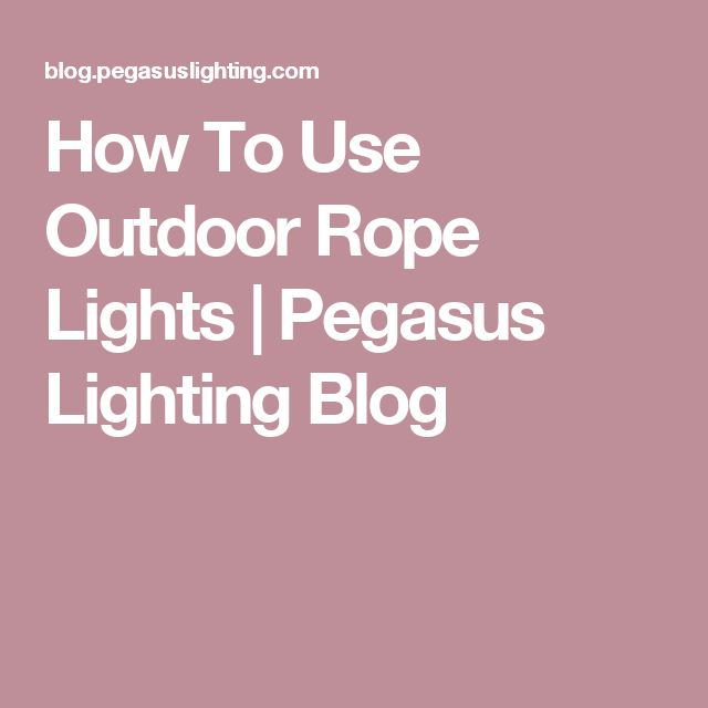How To Use Outdoor Rope Lights | Pegasus Lighting Blog