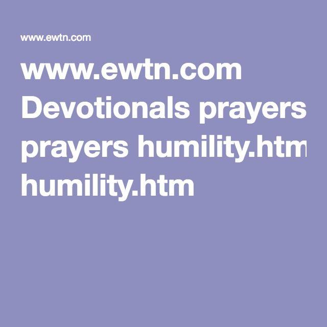 www.ewtn.com Devotionals prayers humility.htm