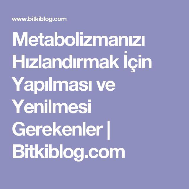 Metabolizmanızı Hızlandırmak İçin Yapılması ve Yenilmesi Gerekenler | Bitkiblog.com