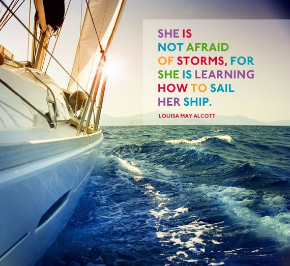 She Is Not Afraid Of Storms, For She Is Learning How To Sail Her Ship