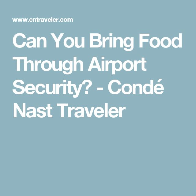 Can You Bring Food Through Airport Security Travel Tipsinfo