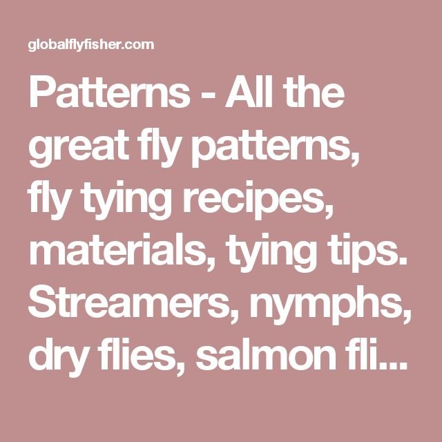 Patterns - All the great fly patterns, fly tying recipes, materials, tying tips. Streamers, nymphs, dry flies, salmon flies, saltwater flies. | Global FlyFisher