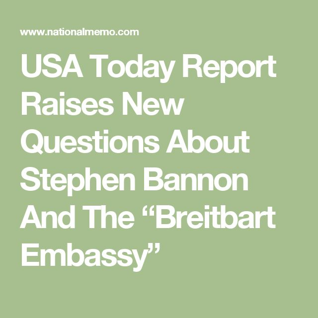 """USA Today Report Raises New Questions About Stephen Bannon And The """"Breitbart Embassy"""""""