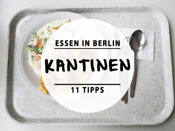Das sind 11 ziemlich gute Mensen und Kantinen in Berlin.