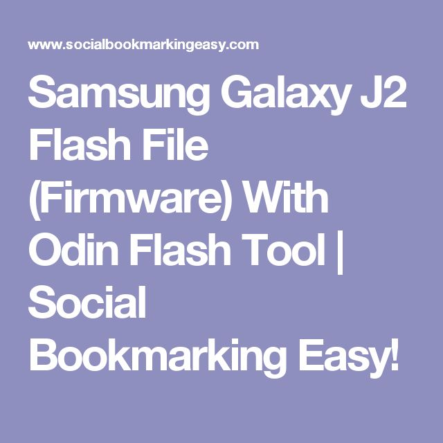 Samsung Galaxy J2 Flash File (Firmware) With Odin Flash Tool | Social Bookmarking Easy!