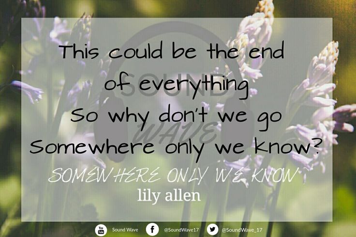 Somewhere Only We Know by Lily Allen Please Subscribe to our YouTube channel, Like our FB page and Follow us on Twitter!😘😘😘  #SoundWave #lyriqouteguidz