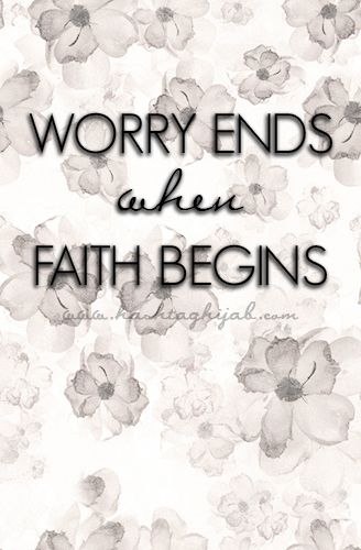 Islamic Daily: Worry ends when faith begins. | Hashtag Hijab © www.hashtaghijab.com
