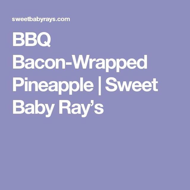 BBQ Bacon-Wrapped Pineapple | Sweet Baby Ray's