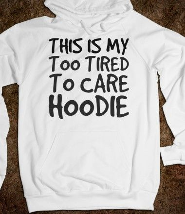 Too tired to care Hoodie Sweatshirt, I would wear this everyday to school