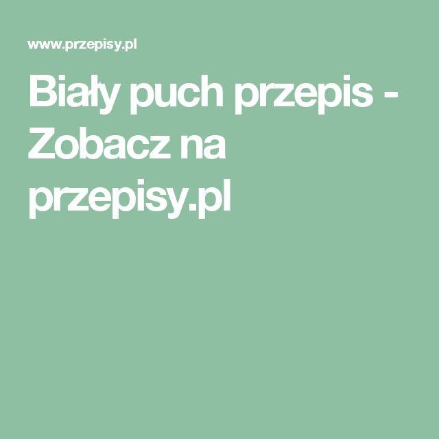 Biały puch przepis - Zobacz na przepisy.pl