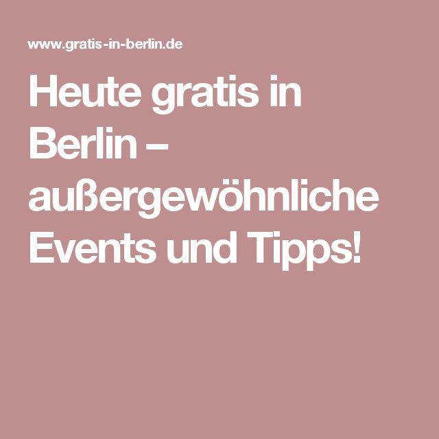 Heute gratis in Berlin – außergewöhnliche Events und Tipps!