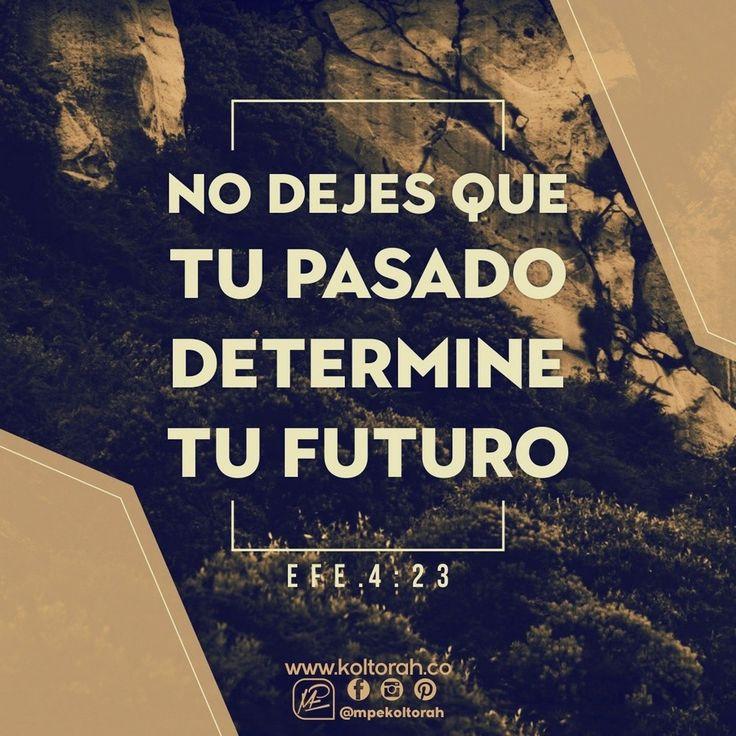 No dejes que tu pasado determine tu futuro. «Renovaos en el espíritu de vuestra mente». (Efe. 4:23)