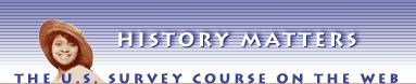 Designed for high school and college teachers and students,  History Matters serves as a gateway to web resources and offers   other useful materials for teaching U.S. history.