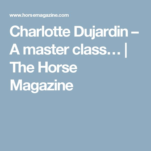 Charlotte Dujardin – A master class… | The Horse Magazine