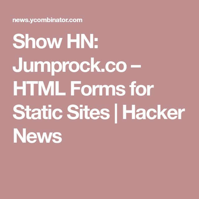Show HN: Jumprock.co – HTML Forms for Static Sites | Hacker News