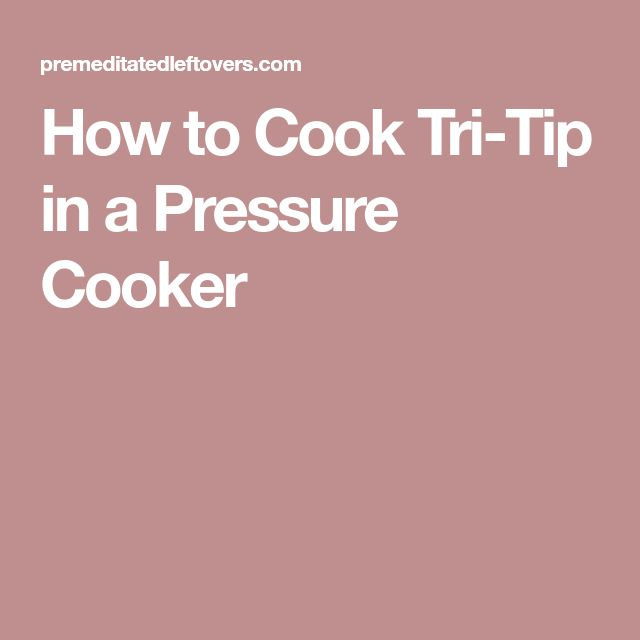 How to Cook Tri-Tip in a Pressure Cooker
